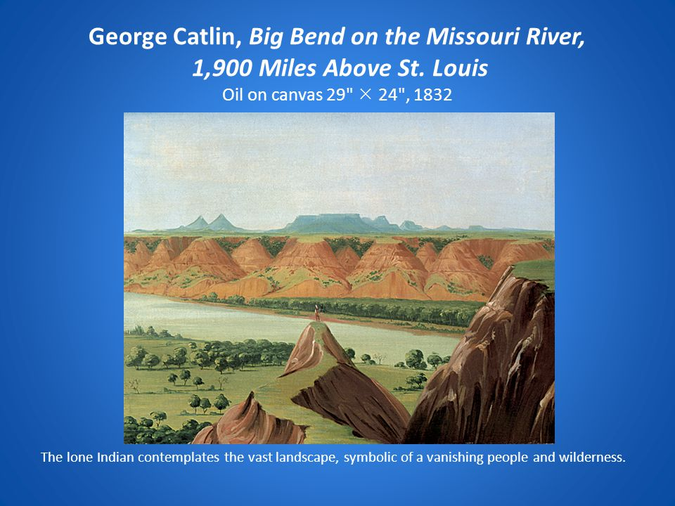 George Catlin, Big Bend on the Missouri River, 1,900 Miles Above St