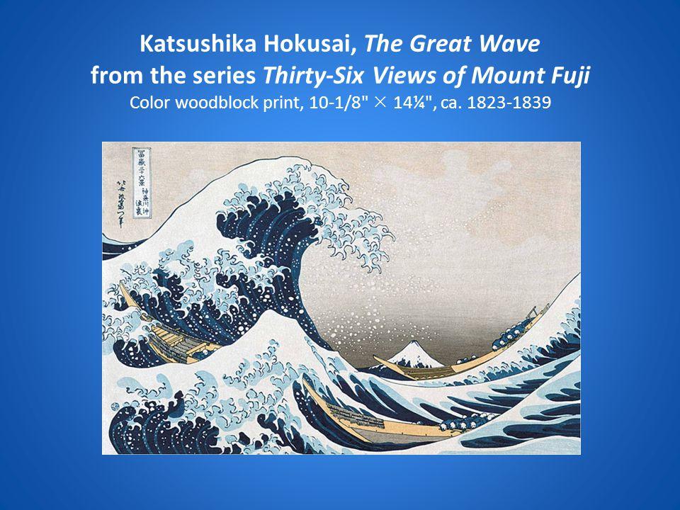 Katsushika Hokusai, The Great Wave from the series Thirty-Six Views of Mount Fuji Color woodblock print, 10-1/8  14¼ , ca.