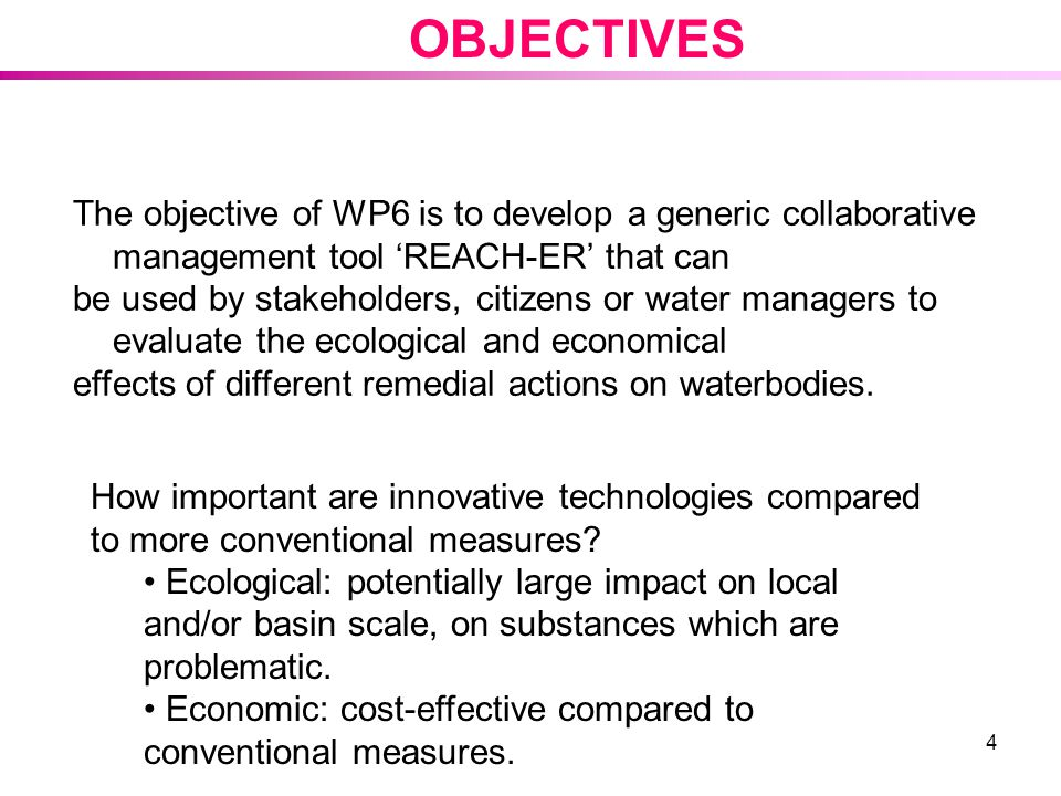 OBJECTIVES The objective of WP6 is to develop a generic collaborative management tool 'REACH-ER' that can.