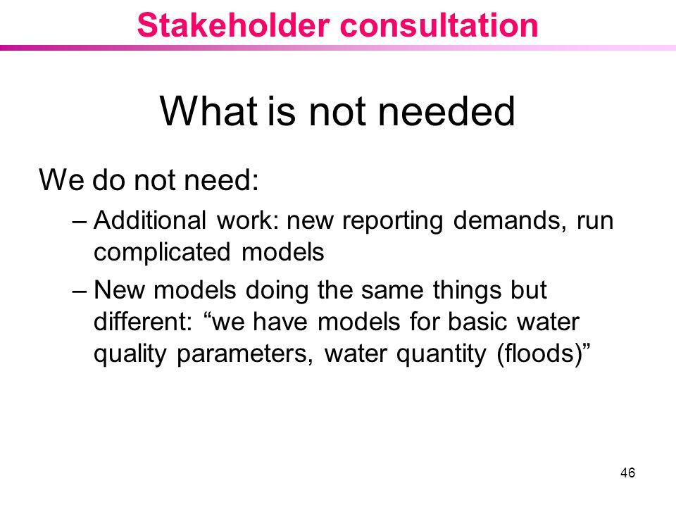 What is not needed Stakeholder consultation We do not need: