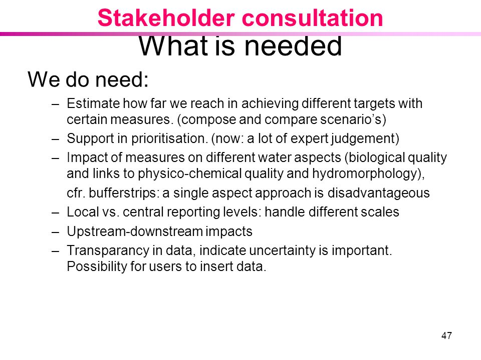 What is needed Stakeholder consultation We do need:
