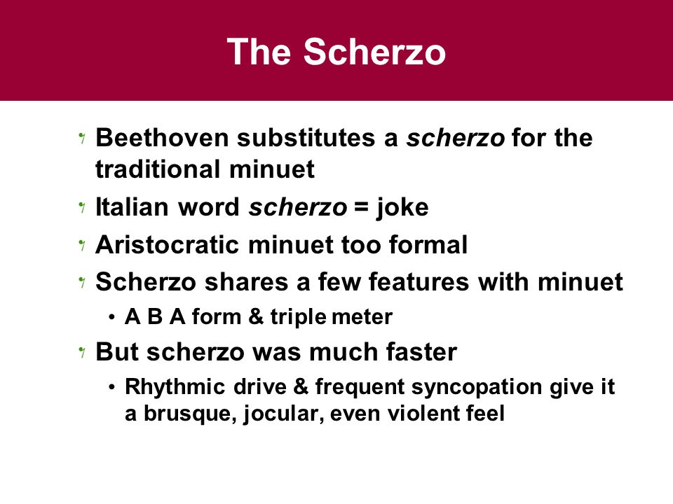 The Scherzo Beethoven substitutes a scherzo for the traditional minuet