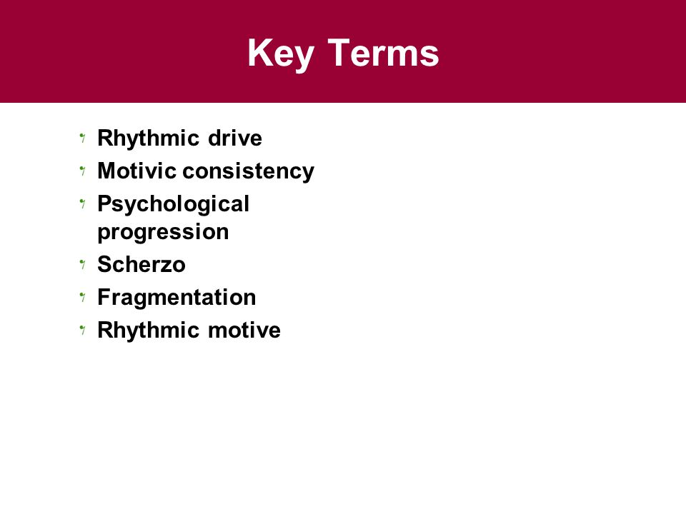 Key Terms Rhythmic drive Motivic consistency Psychological progression