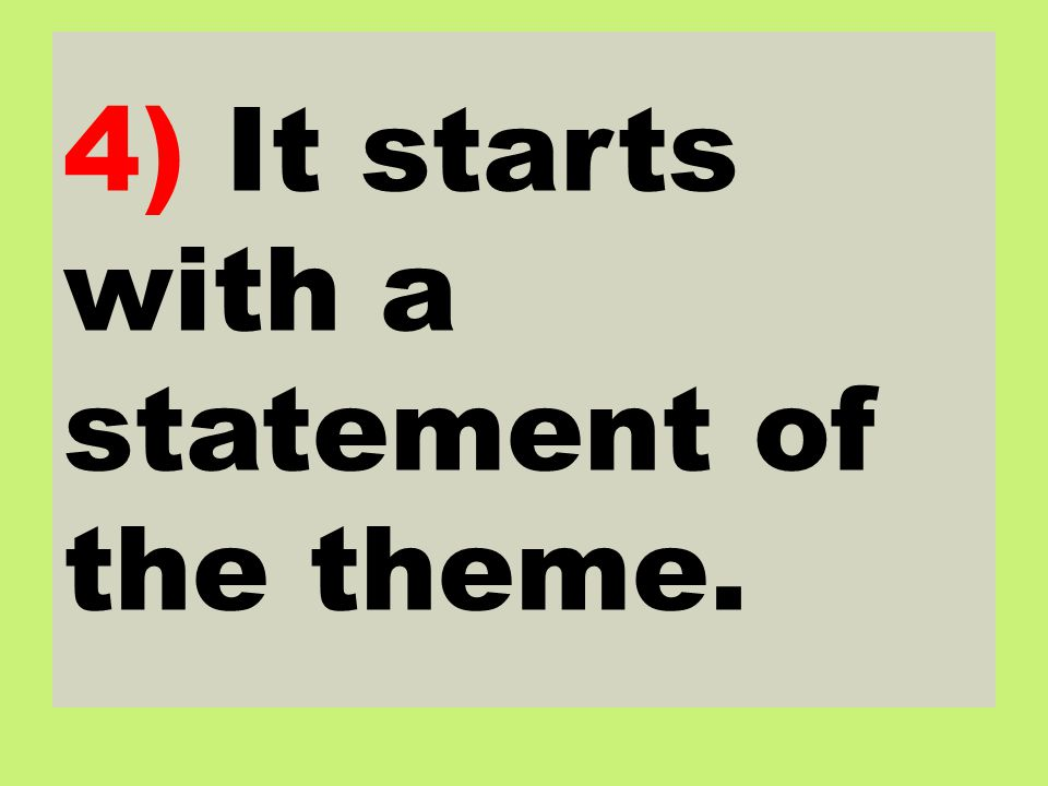 4) It starts with a statement of the theme.