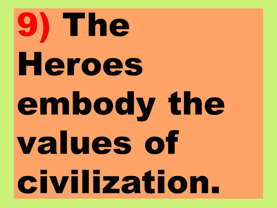 9) The Heroes embody the values of civilization.