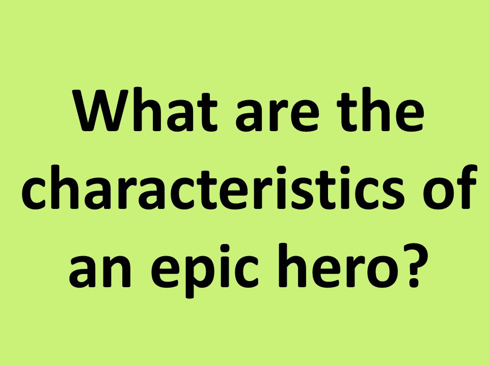 What are the characteristics of an epic hero
