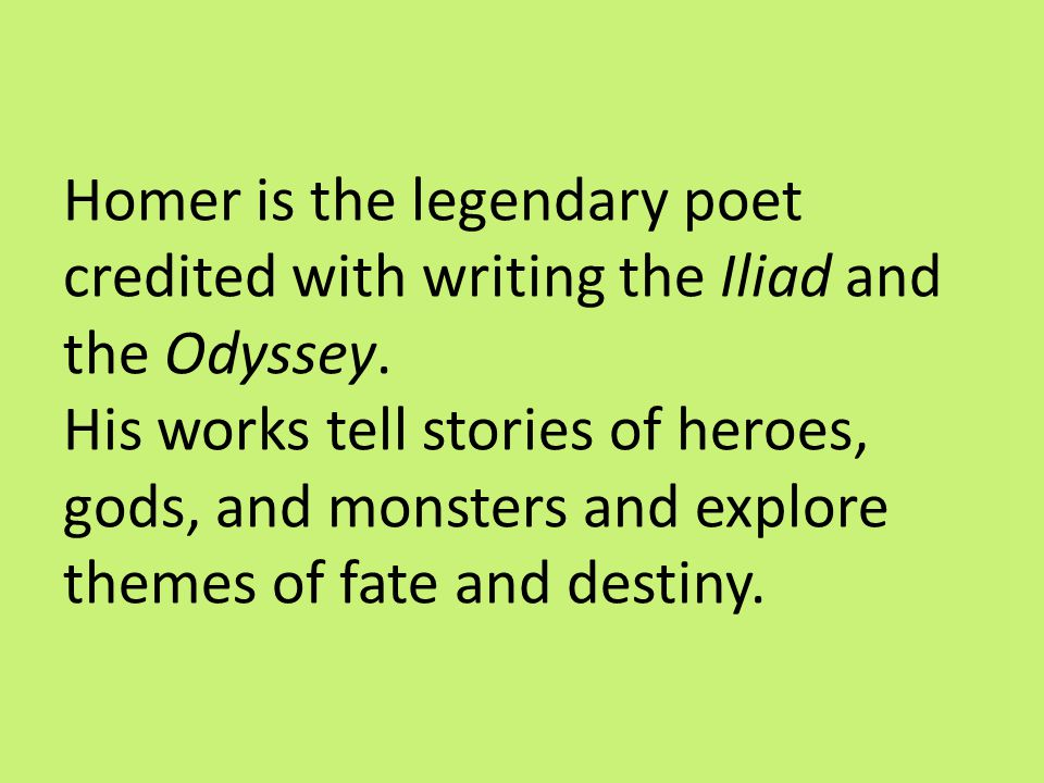 Homer is the legendary poet credited with writing the Iliad and the Odyssey.