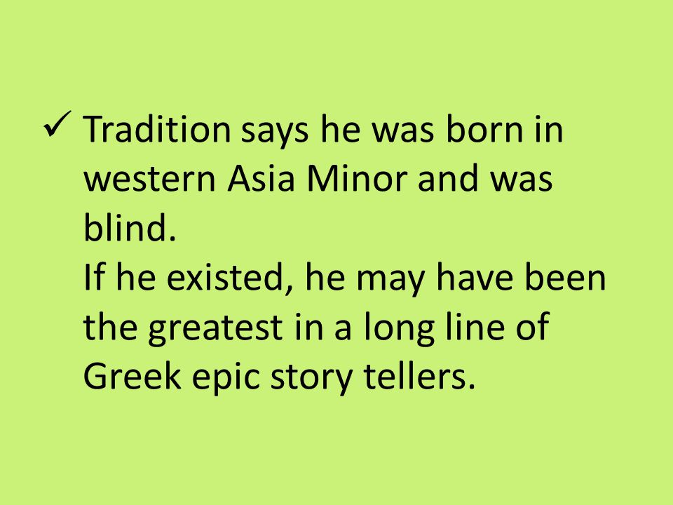 Tradition says he was born in western Asia Minor and was blind
