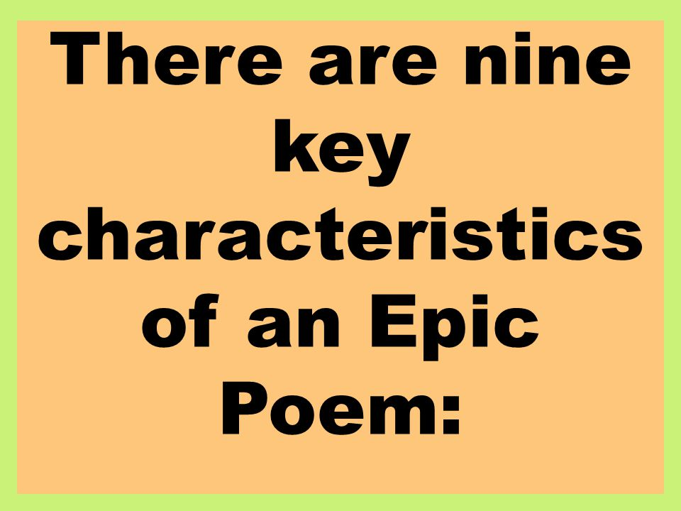 There are nine key characteristics of an Epic Poem: