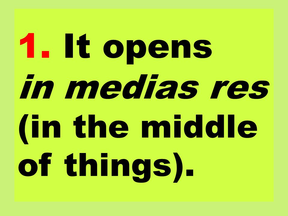 1. It opens in medias res (in the middle of things).