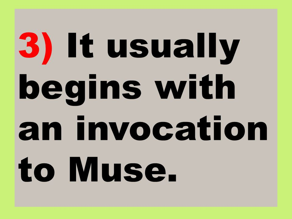 3) It usually begins with an invocation to Muse.