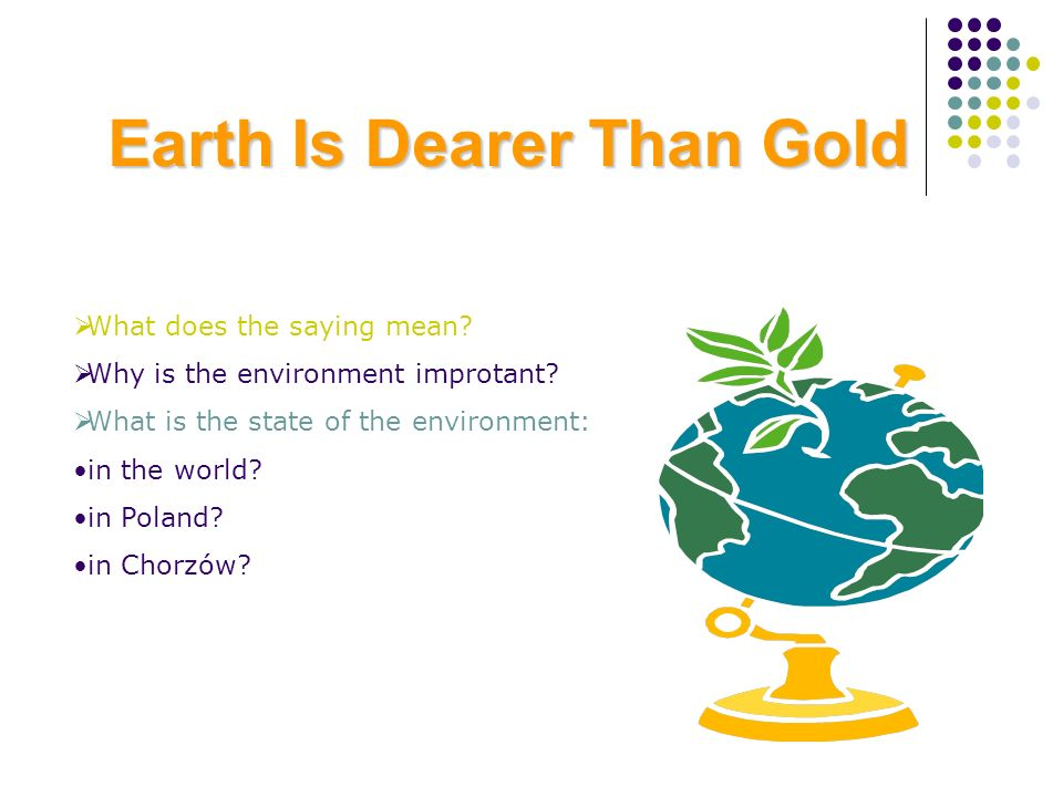 Earth Is Dearer Than Gold