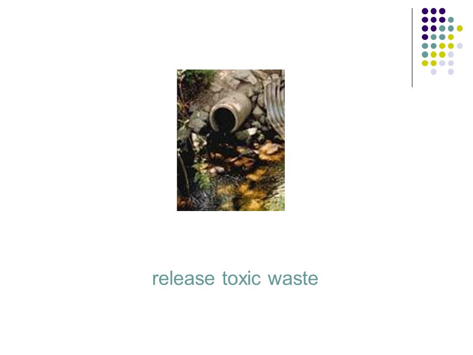 release toxic waste