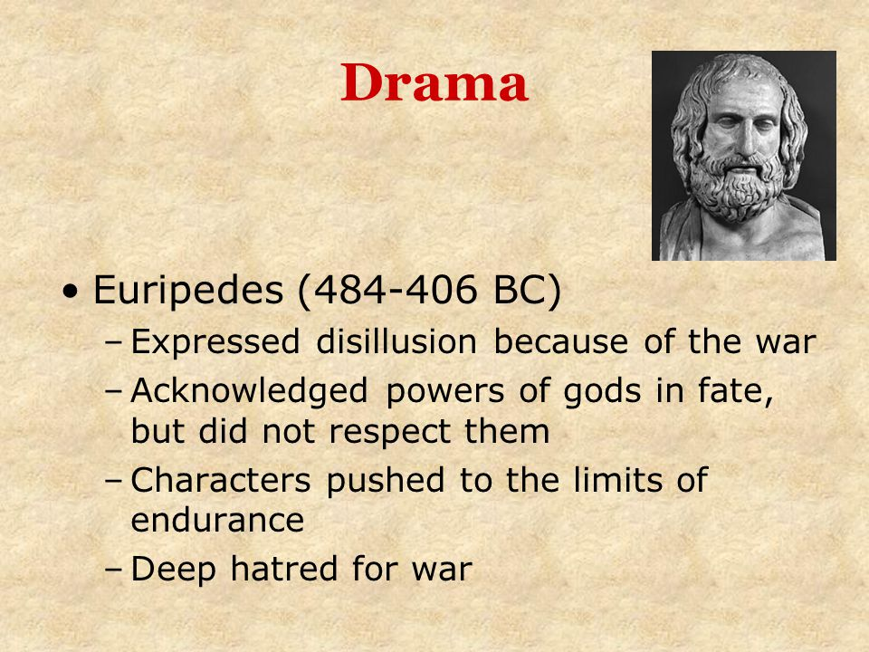 Drama Euripedes (484-406 BC) Expressed disillusion because of the war