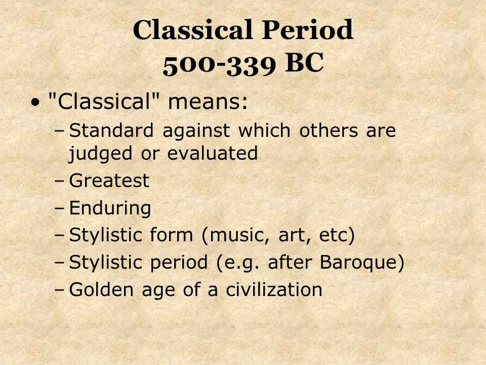 Classical Period 500-339 BC Classical means: