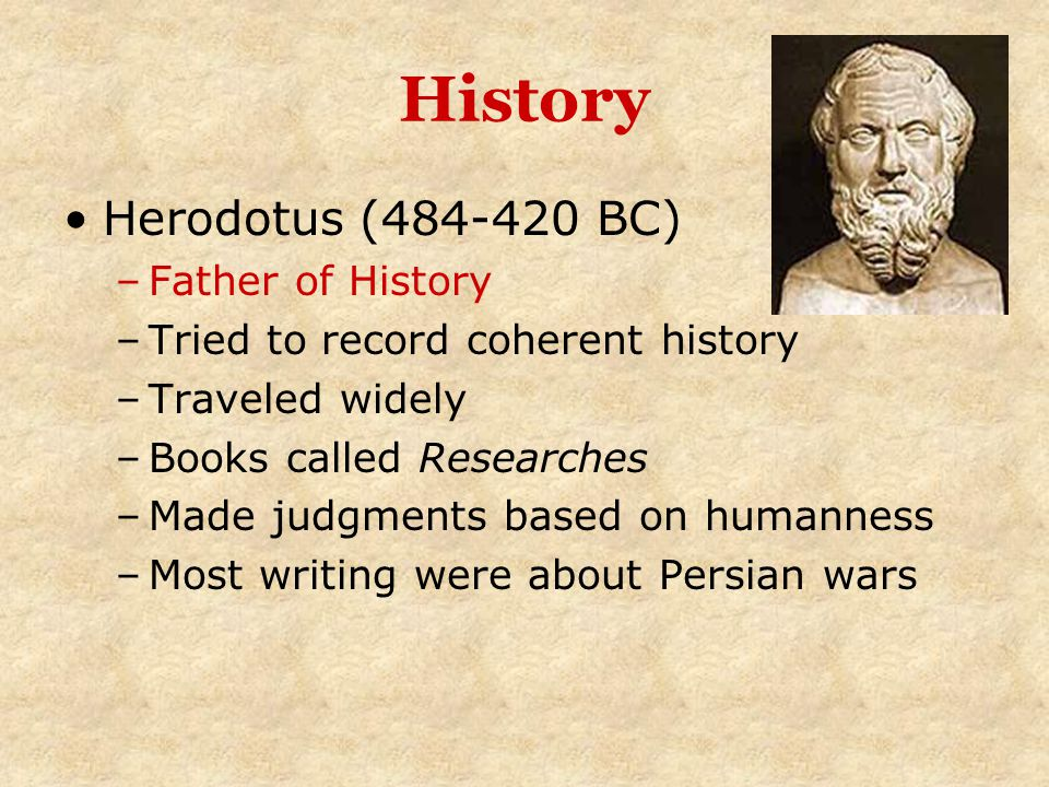History Herodotus (484-420 BC) Father of History