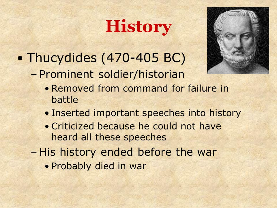 History Thucydides (470-405 BC) Prominent soldier/historian