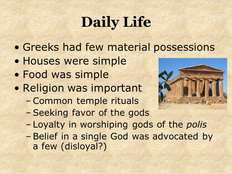 Daily Life Greeks had few material possessions Houses were simple