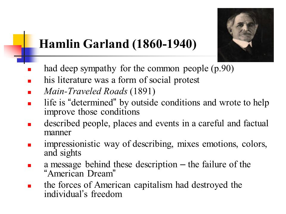 Hamlin Garland (1860-1940) had deep sympathy for the common people (p.90) his literature was a form of social protest.