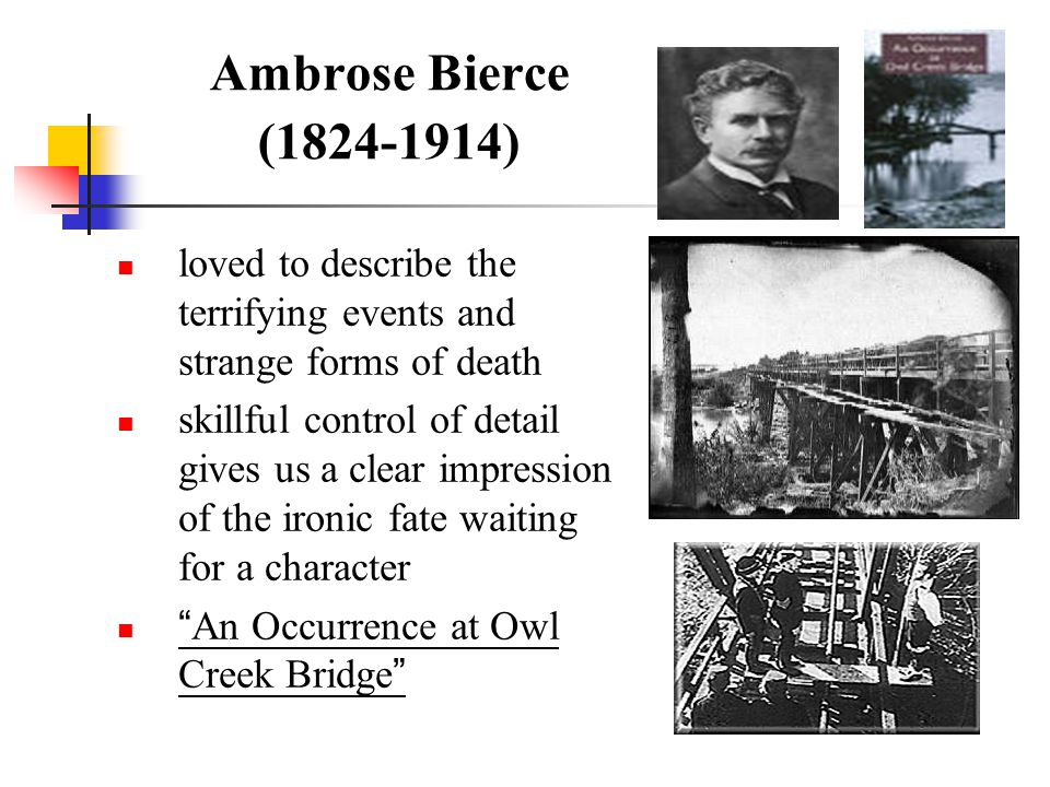 Ambrose Bierce (1824-1914) loved to describe the terrifying events and strange forms of death.