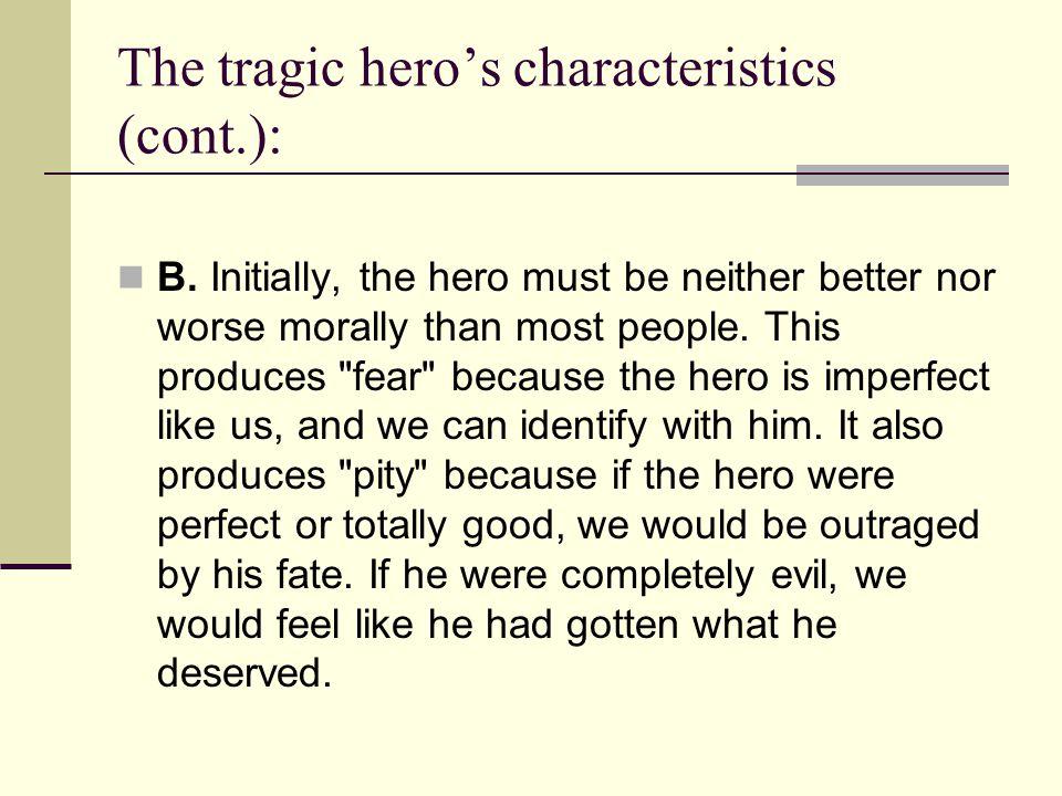 The tragic hero's characteristics (cont.):