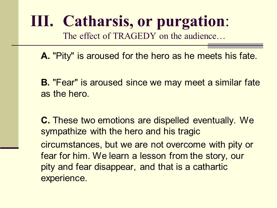 Catharsis, or purgation: The effect of TRAGEDY on the audience…