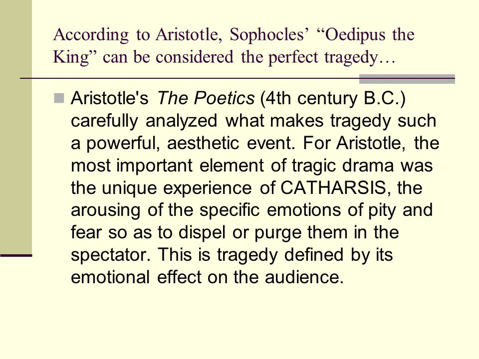 According to Aristotle, Sophocles' Oedipus the King can be considered the perfect tragedy…