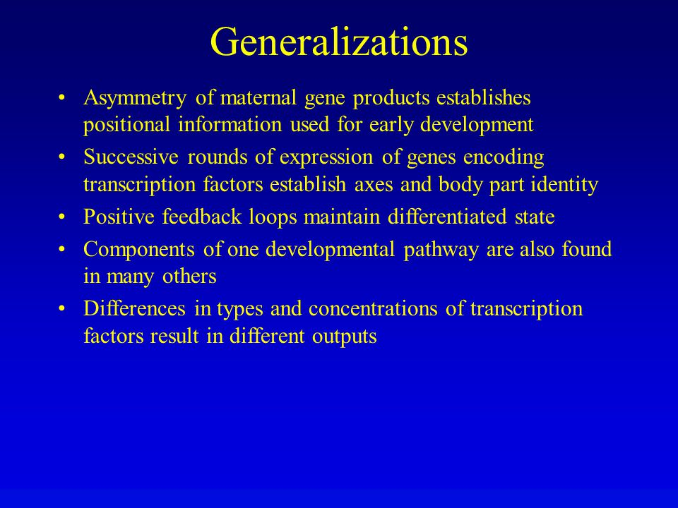 Generalizations Asymmetry of maternal gene products establishes positional information used for early development.