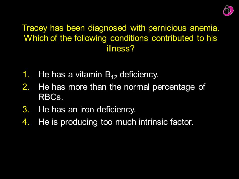 He has a vitamin B12 deficiency.