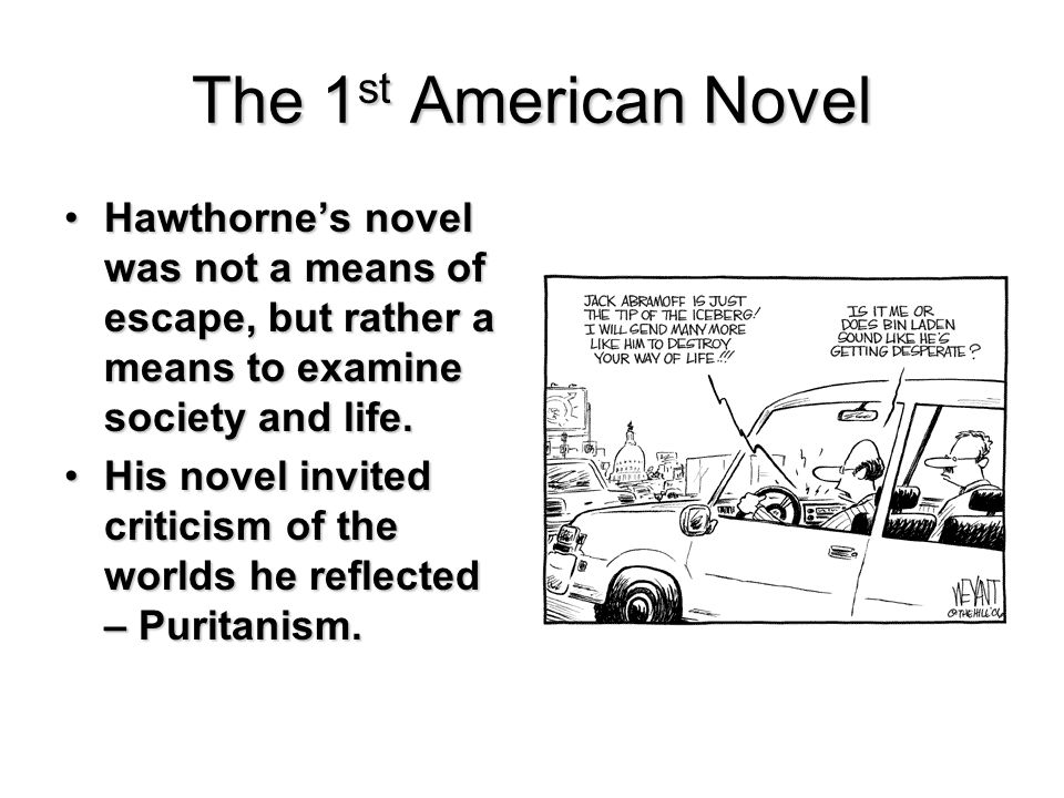 The 1st American Novel Hawthorne's novel was not a means of escape, but rather a means to examine society and life.