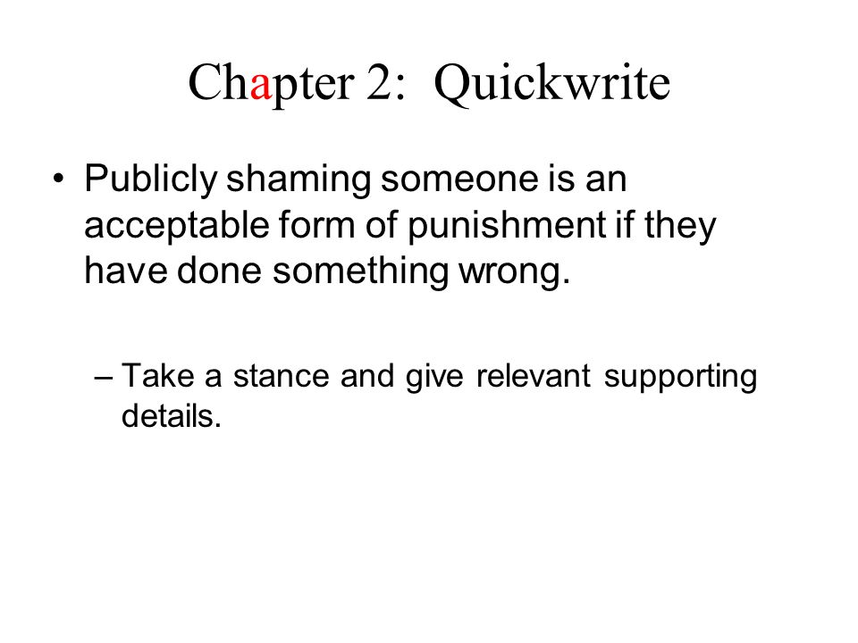 Chapter 2: Quickwrite Publicly shaming someone is an acceptable form of punishment if they have done something wrong.