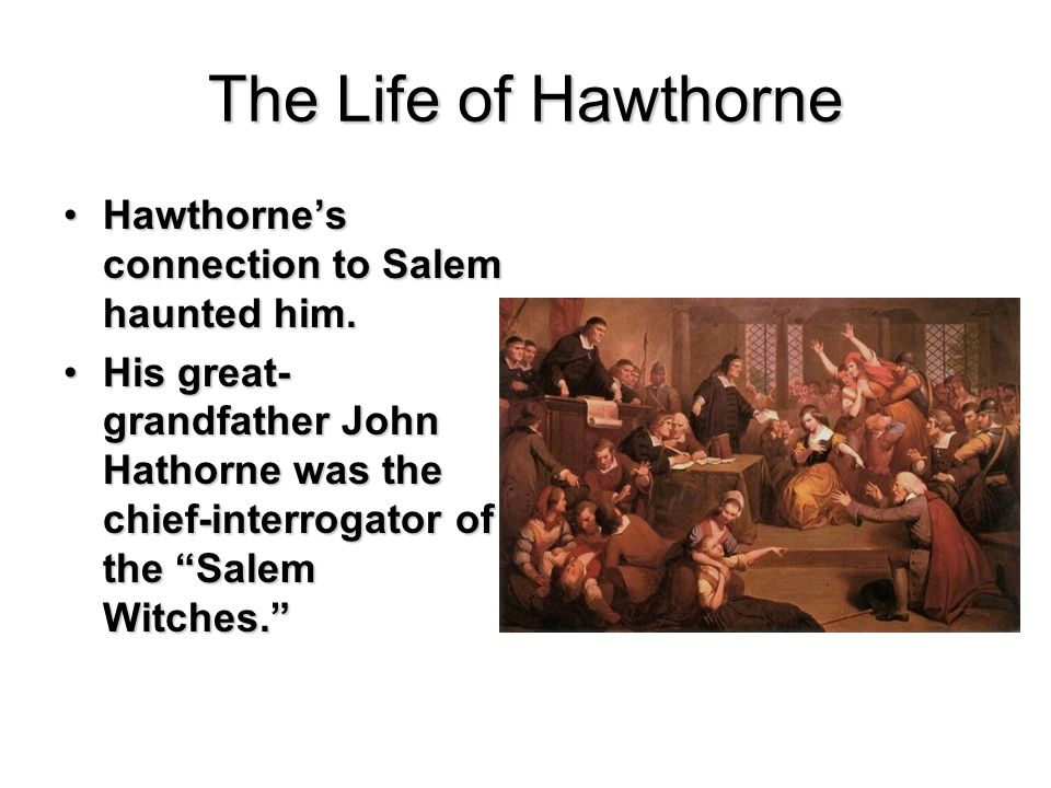 The Life of Hawthorne Hawthorne's connection to Salem haunted him.