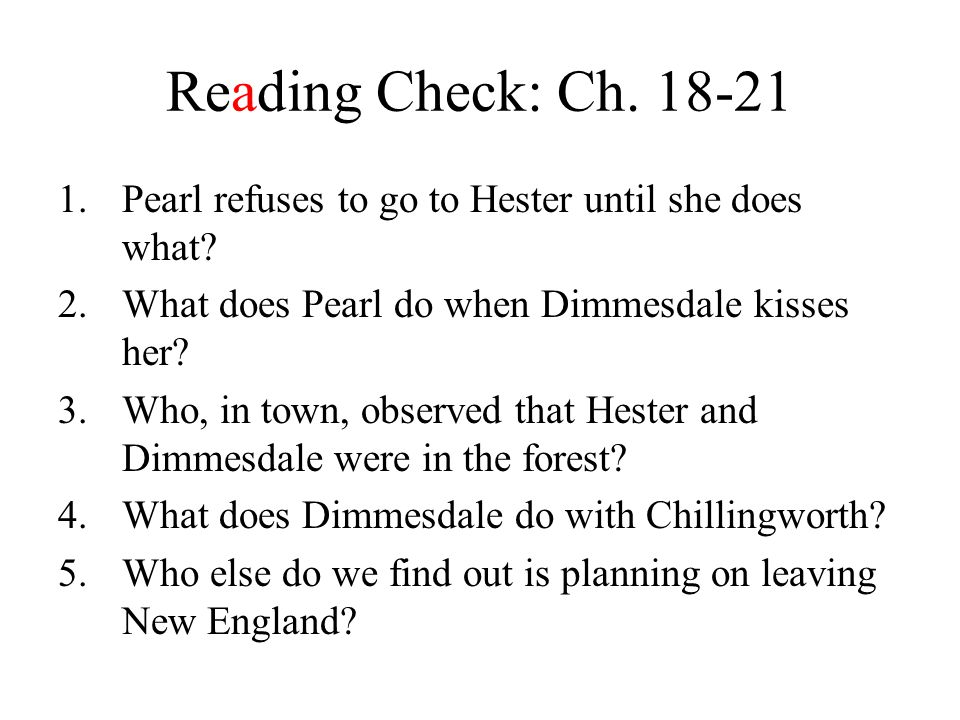Reading Check: Ch. 18-21 Pearl refuses to go to Hester until she does what What does Pearl do when Dimmesdale kisses her