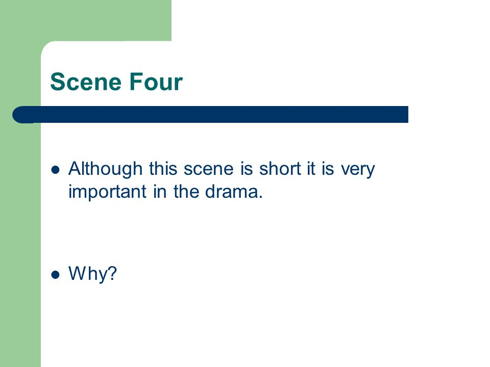 Scene Four Although this scene is short it is very important in the drama. Why