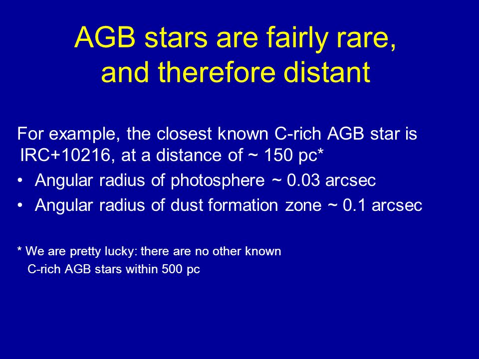 AGB stars are fairly rare, and therefore distant