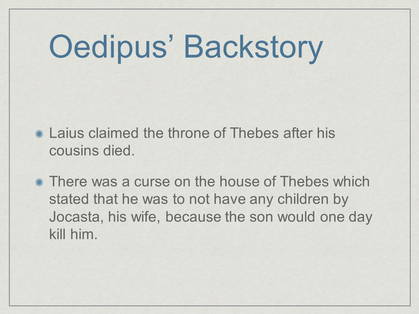Oedipus' Backstory Laius claimed the throne of Thebes after his cousins died.