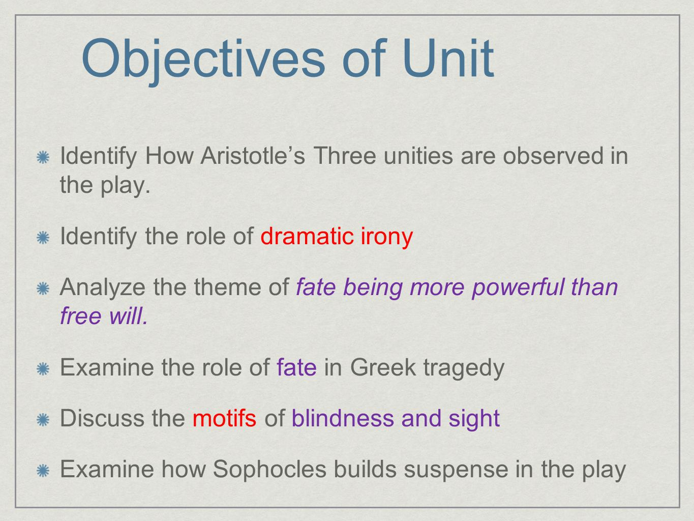 Objectives of Unit Identify How Aristotle's Three unities are observed in the play. Identify the role of dramatic irony.