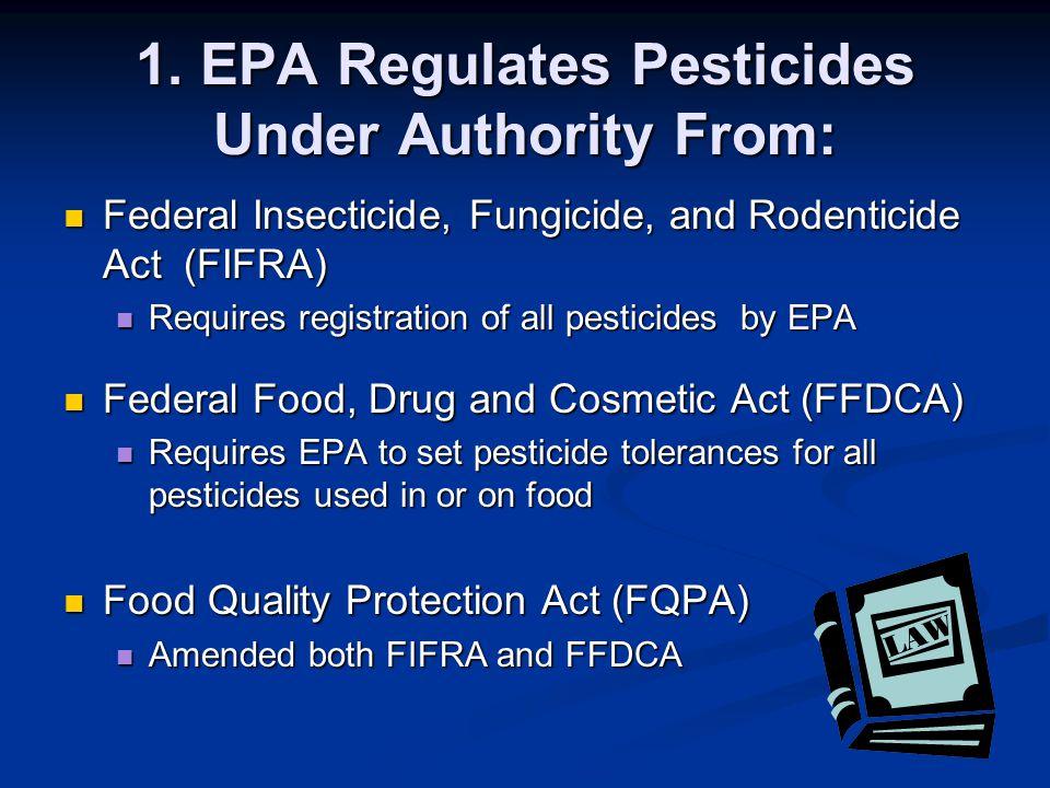1. EPA Regulates Pesticides Under Authority From: