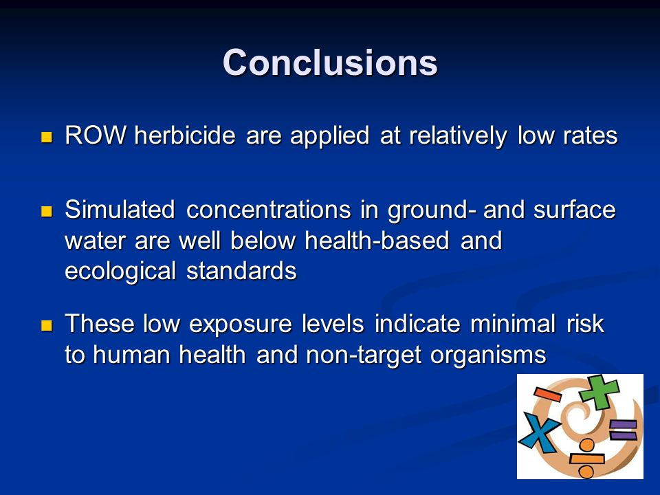 Conclusions ROW herbicide are applied at relatively low rates