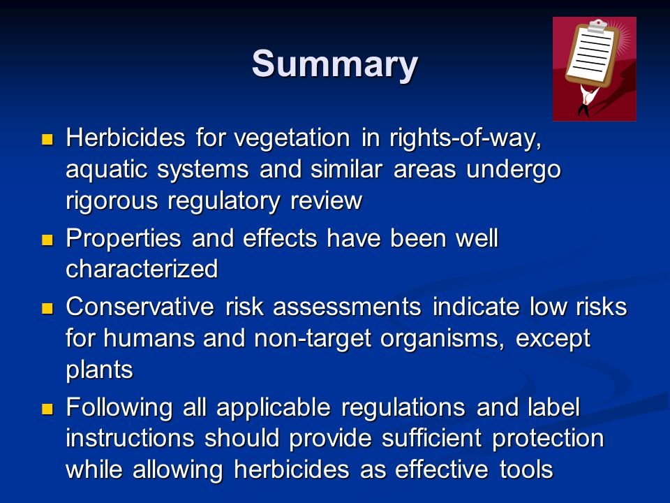 Summary Herbicides for vegetation in rights-of-way, aquatic systems and similar areas undergo rigorous regulatory review.