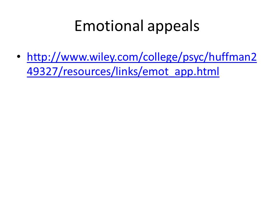 Emotional appeals http://www.wiley.com/college/psyc/huffman249327/resources/links/emot_app.html