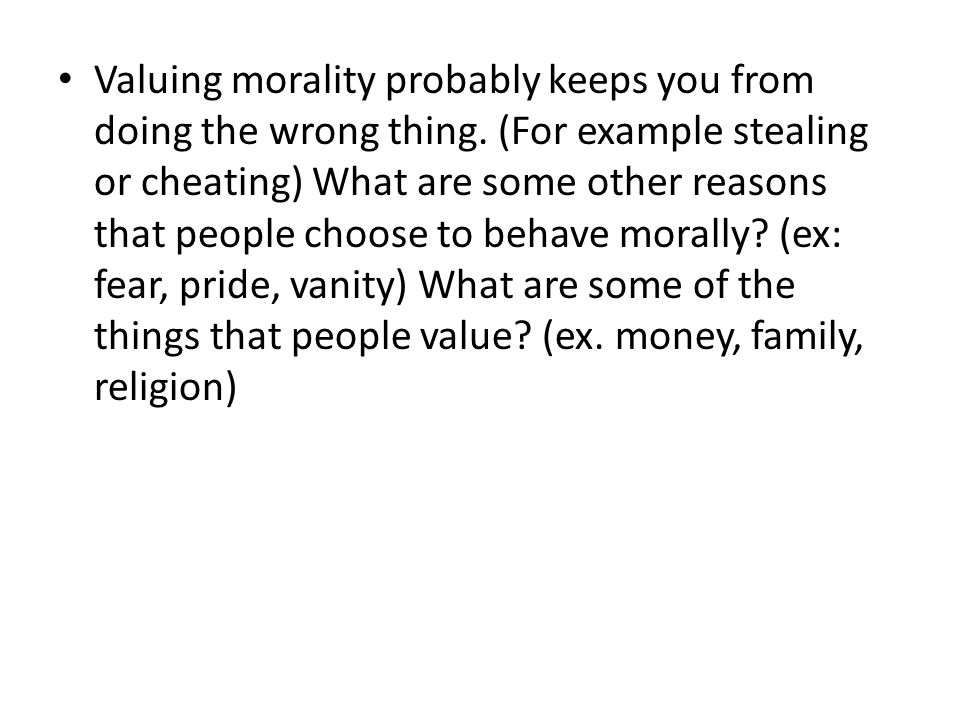 Valuing morality probably keeps you from doing the wrong thing