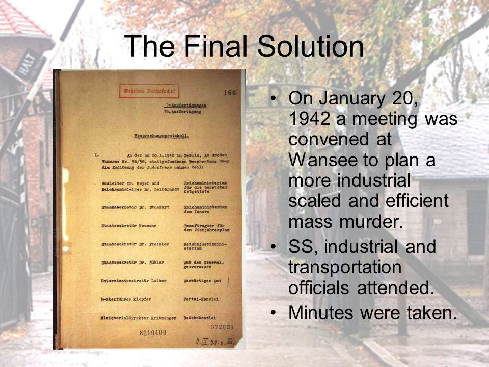 The Final Solution On January 20, 1942 a meeting was convened at Wansee to plan a more industrial scaled and efficient mass murder.