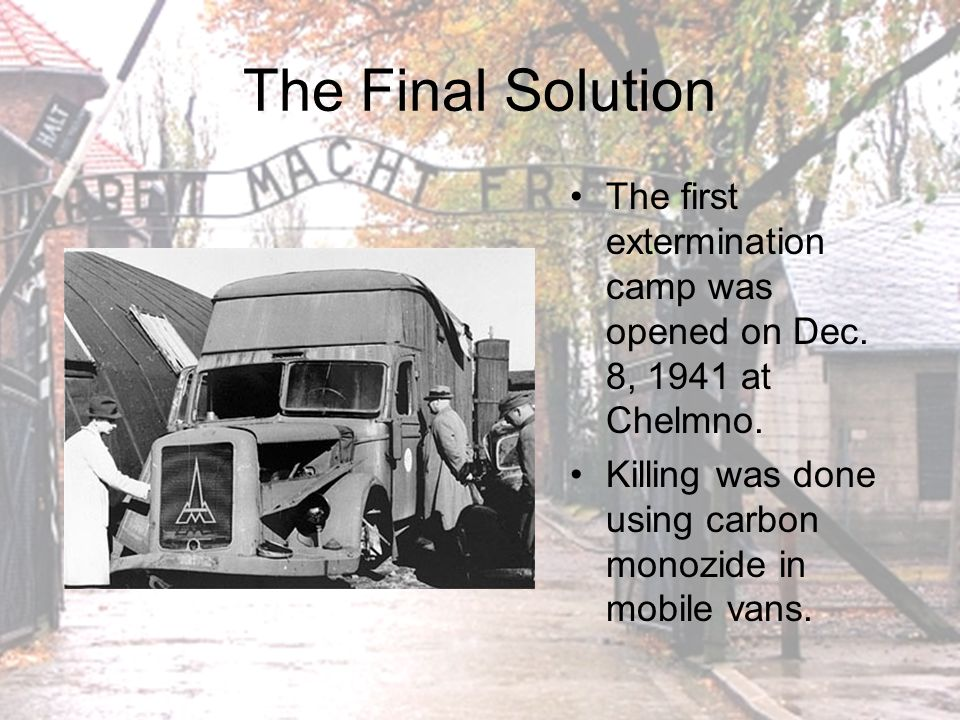 The Final Solution The first extermination camp was opened on Dec.