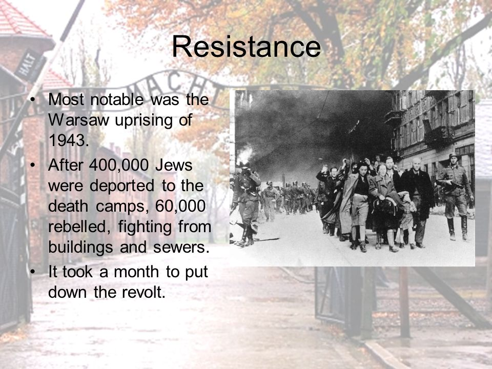 Resistance Most notable was the Warsaw uprising of 1943.
