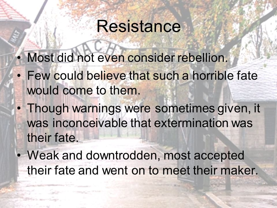 Resistance Most did not even consider rebellion.