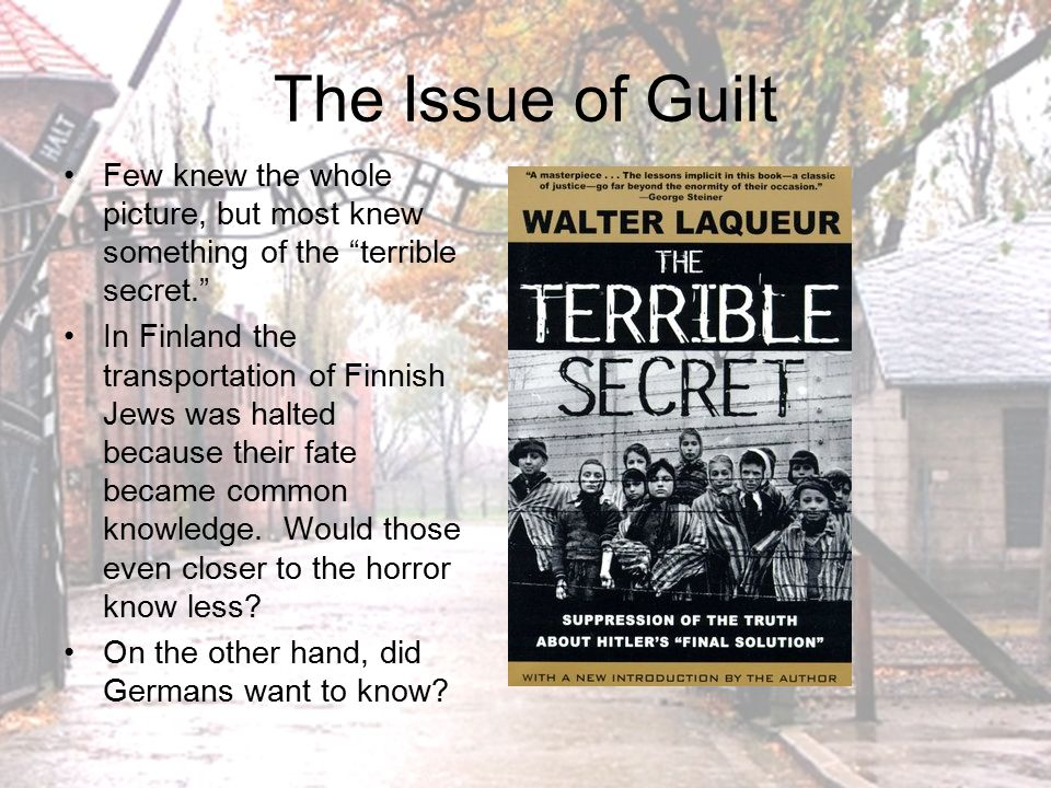 The Issue of Guilt Few knew the whole picture, but most knew something of the terrible secret.