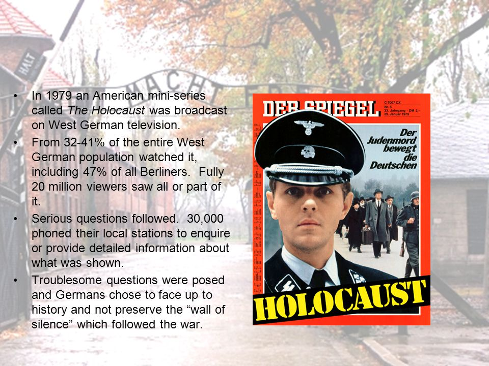 In 1979 an American mini-series called The Holocaust was broadcast on West German television.
