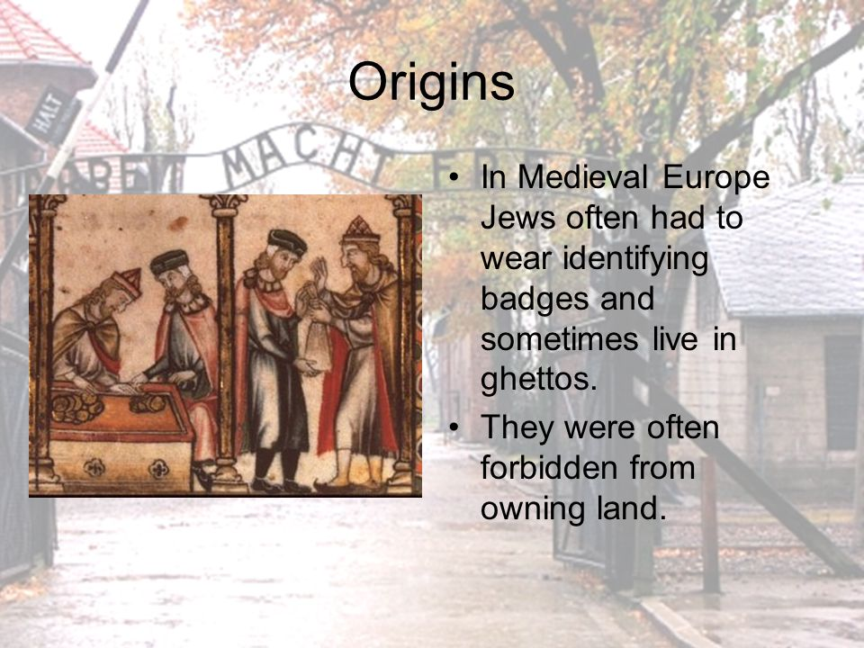 Origins In Medieval Europe Jews often had to wear identifying badges and sometimes live in ghettos.