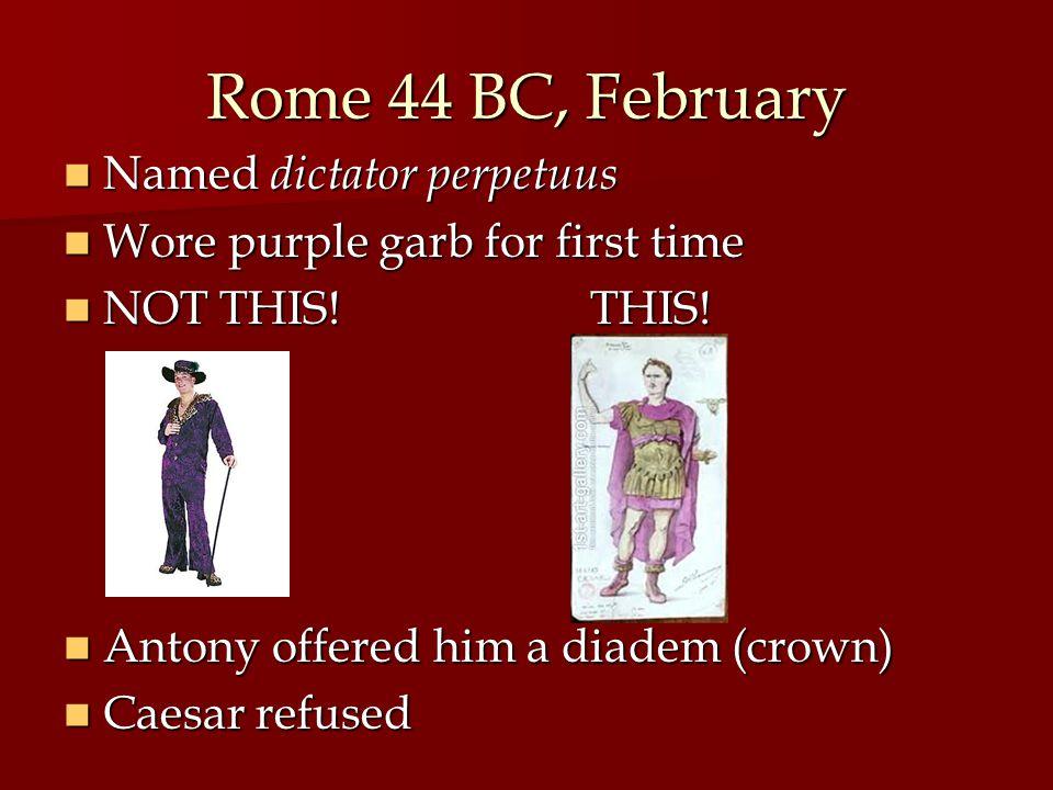 Rome 44 BC, February Named dictator perpetuus